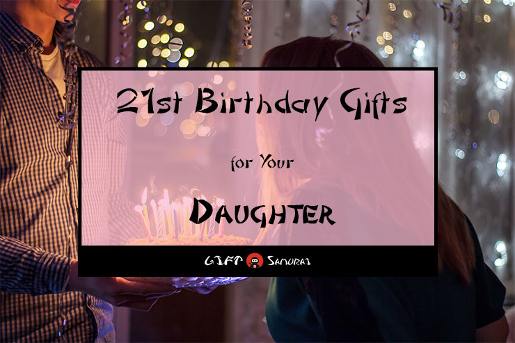 Best 21st Birthday Gift Ideas For Your Daughter 2018