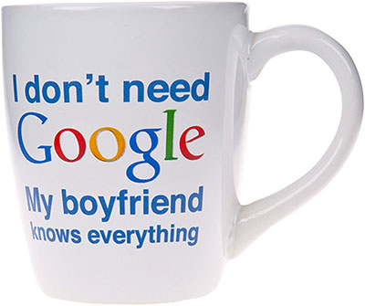 I Don't Need Google My Boyfriend Knows Everything Novelty Ceramic Mug