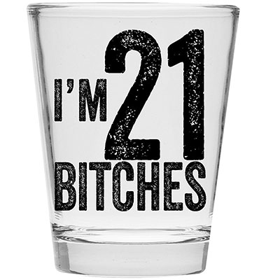 I'm 21 Bitches Shot Glass